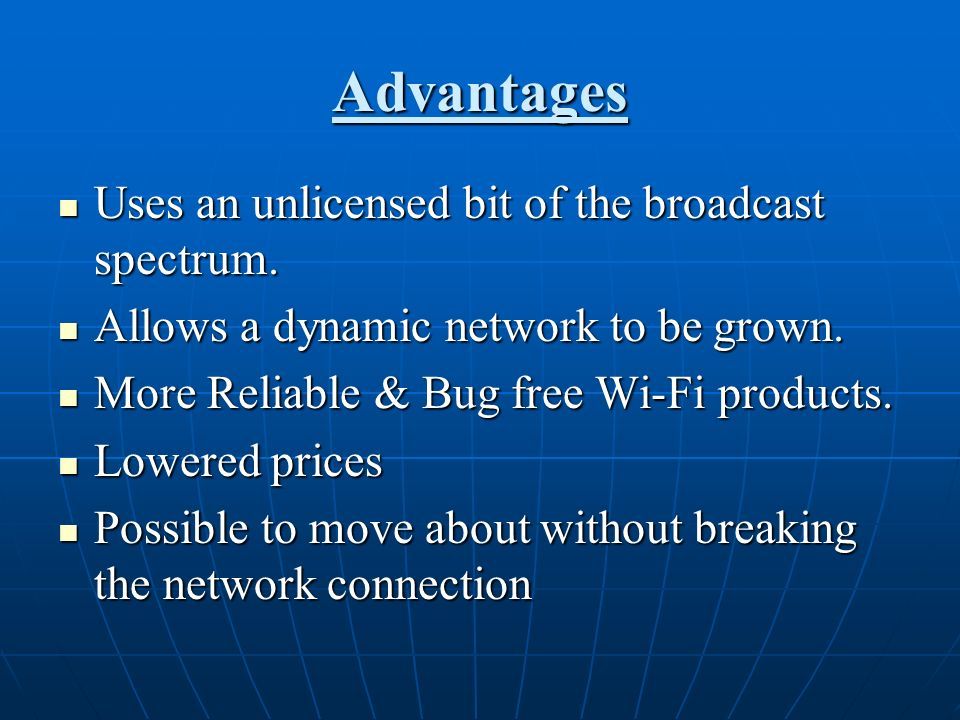 Advantages Uses an unlicensed bit of the broadcast spectrum.