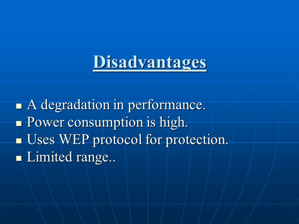 Disadvantages A degradation in performance. Power consumption is high.
