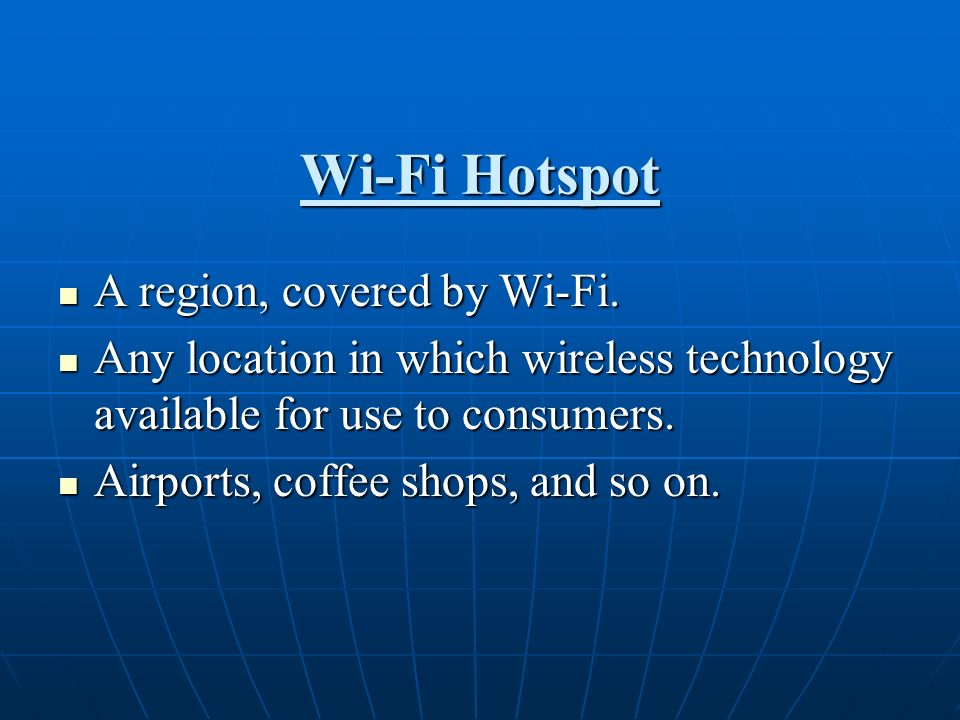 Wi-Fi Hotspot A region, covered by Wi-Fi.