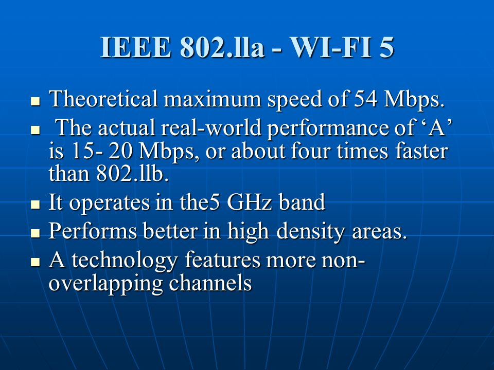 IEEE 802.lla - WI-FI 5 Theoretical maximum speed of 54 Mbps.