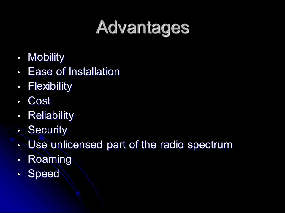 Advantages Mobility Ease of Installation Flexibility Cost Reliability