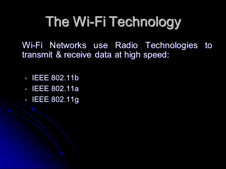 The Wi-Fi Technology Wi-Fi Networks use Radio Technologies to transmit & receive data at high speed: