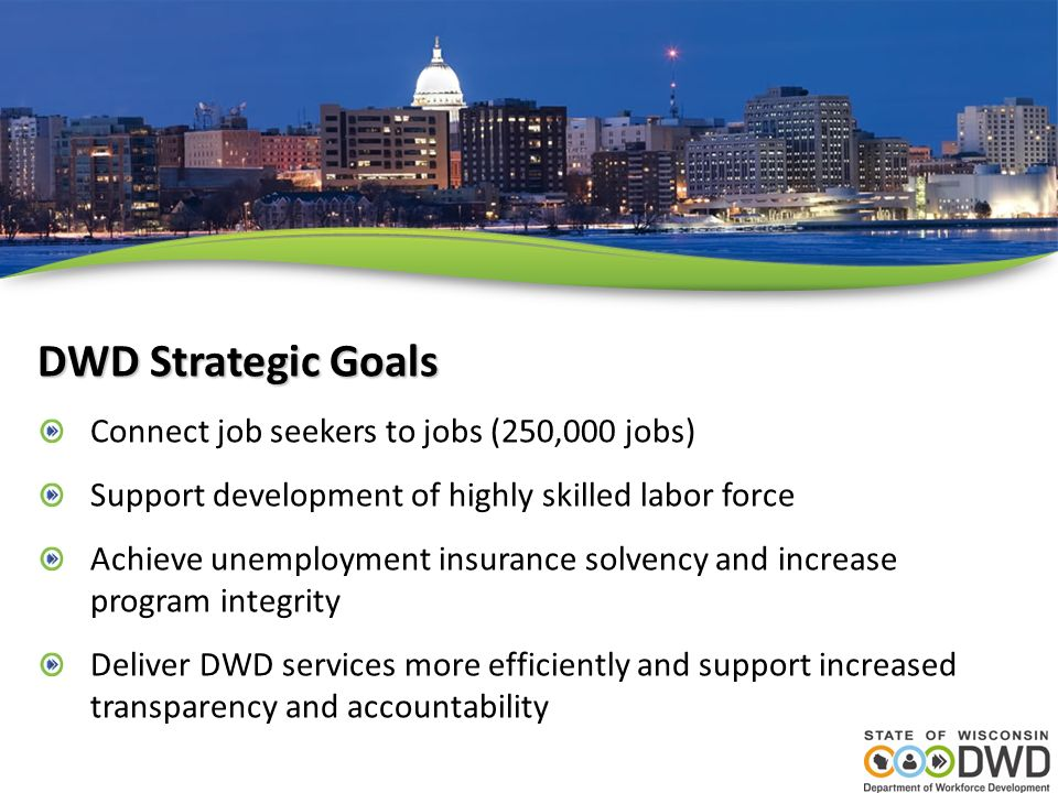 DWD Strategic Goals Connect job seekers to jobs (250,000 jobs)