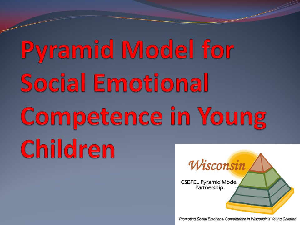 Pyramid Model for Social Emotional Competence in Young Children