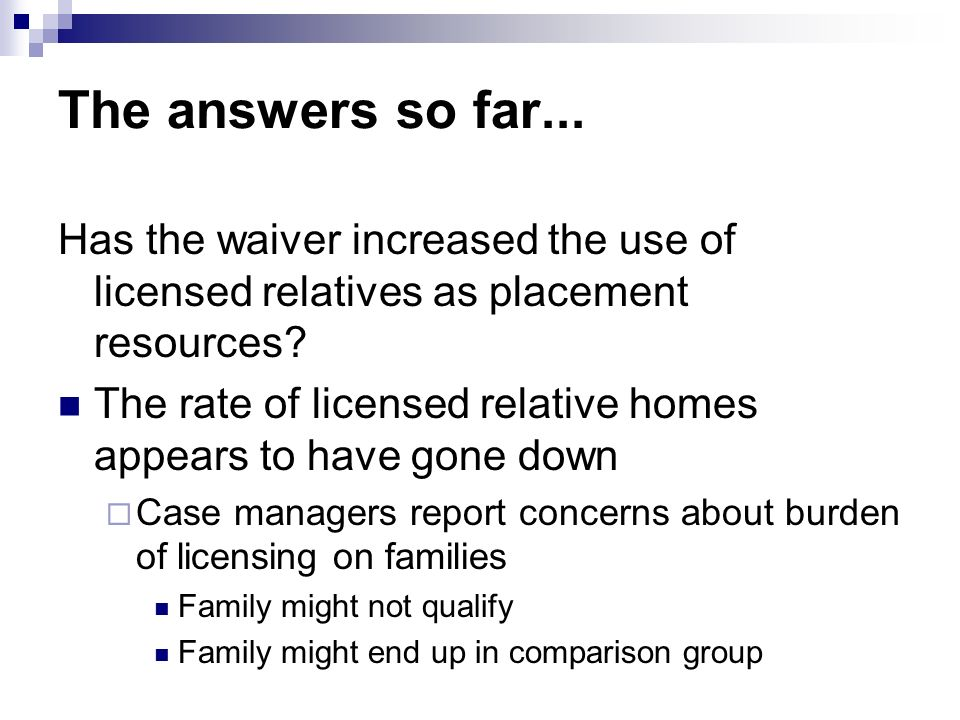 The answers so far... Has the waiver increased the use of licensed relatives as placement resources