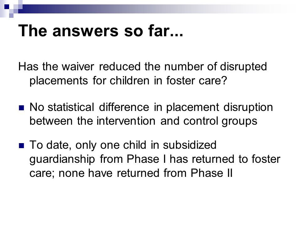 The answers so far... Has the waiver reduced the number of disrupted placements for children in foster care