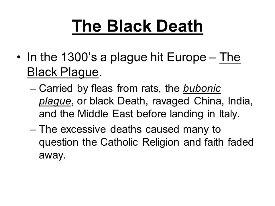 The Black Death In the 1300's a plague hit Europe – The Black Plague.