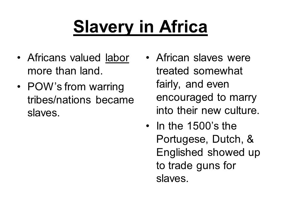 Slavery in Africa Africans valued labor more than land.
