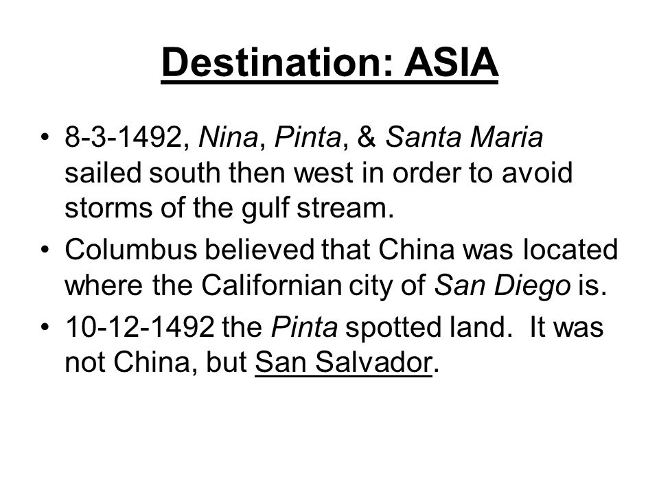 Destination: ASIA , Nina, Pinta, & Santa Maria sailed south then west in order to avoid storms of the gulf stream.