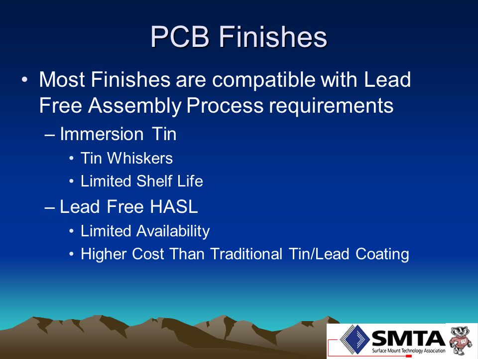PCB Finishes Most Finishes are compatible with Lead Free Assembly Process requirements. Immersion Tin.