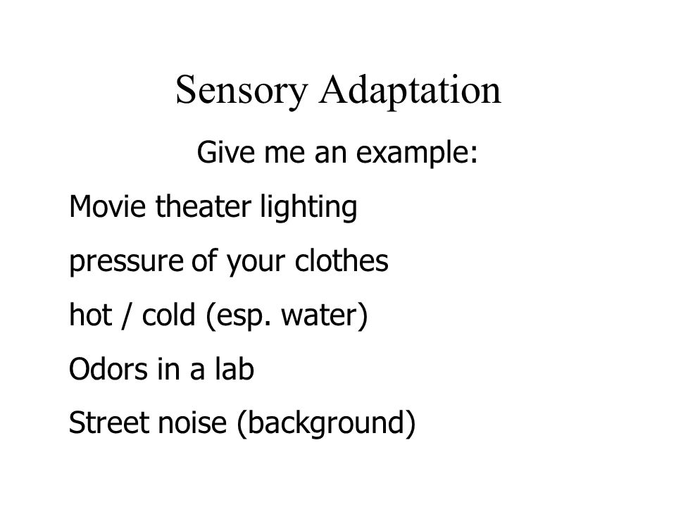 Sensory Adaptation Give me an example: Movie theater lighting