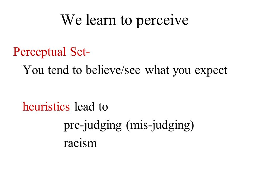 We learn to perceive Perceptual Set-