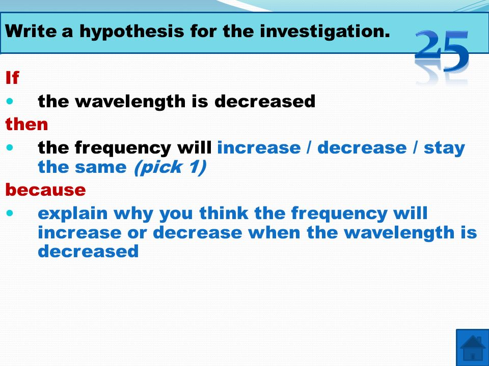 25 Write a hypothesis for the investigation. If