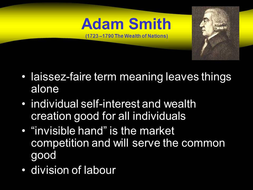 Adam Smith (1723 –1790 The Wealth of Nations)