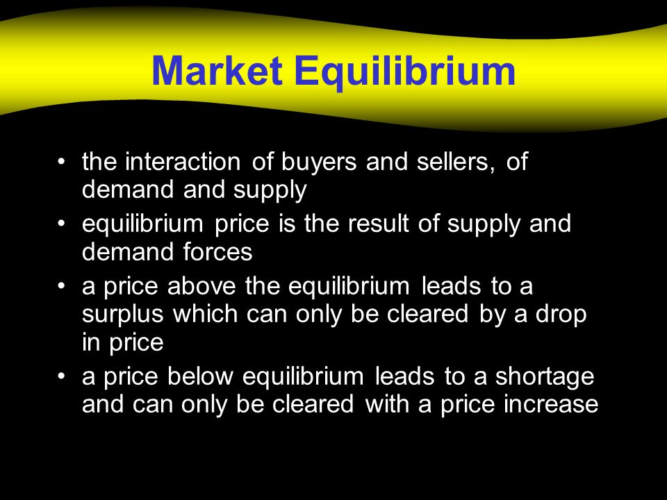 Market Equilibrium the interaction of buyers and sellers, of demand and supply. equilibrium price is the result of supply and demand forces.