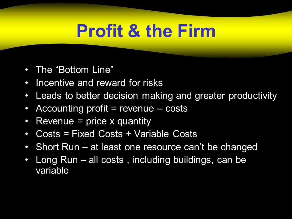 Profit & the Firm The Bottom Line Incentive and reward for risks