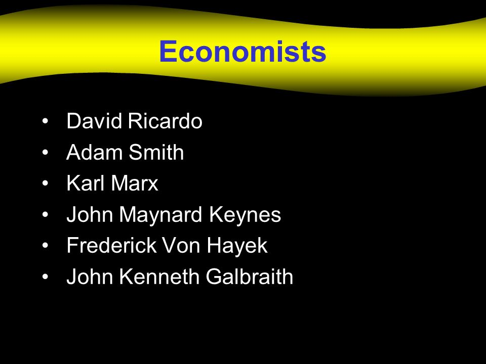 Economists David Ricardo Adam Smith Karl Marx John Maynard Keynes