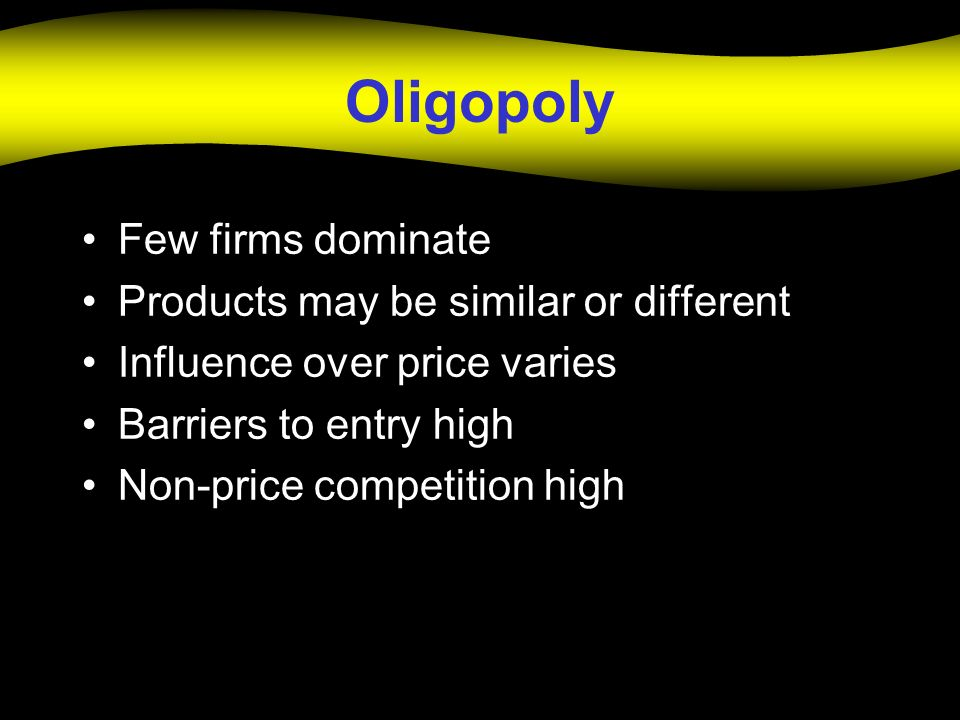 Oligopoly Few firms dominate Products may be similar or different