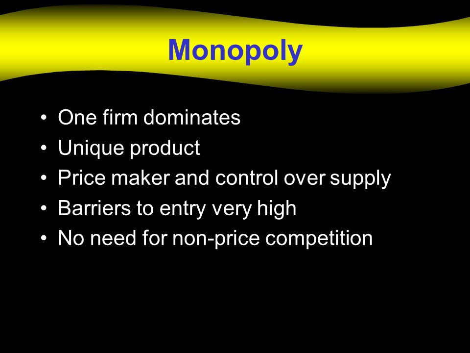 Monopoly One firm dominates Unique product