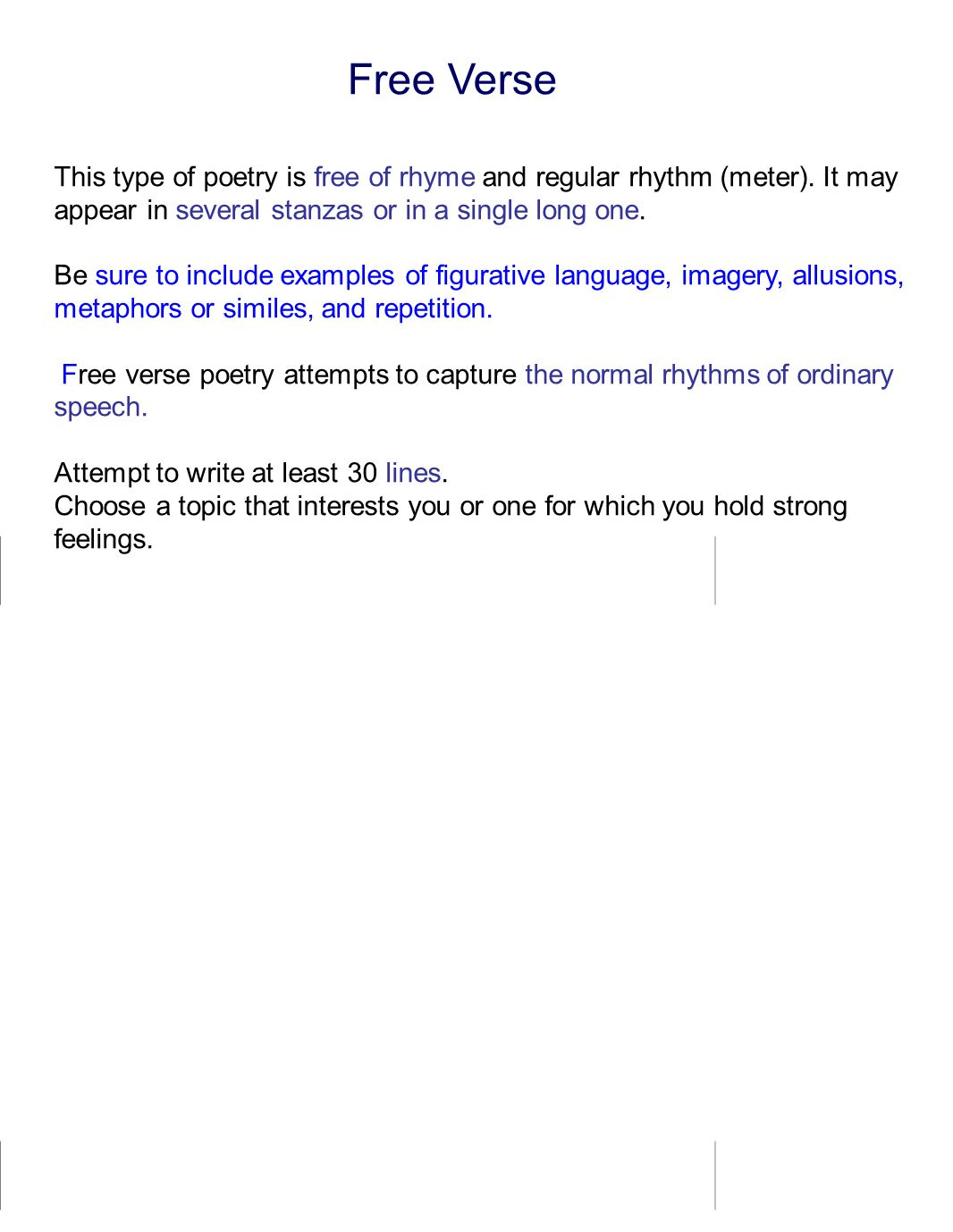 Free Verse This type of poetry is free of rhyme and regular rhythm (meter). It may appear in several stanzas or in a single long one.