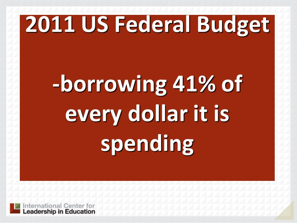 2011 US Federal Budget -borrowing 41% of every dollar it is spending