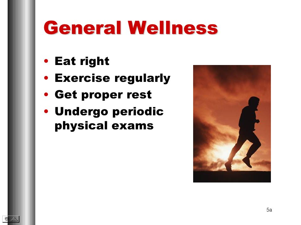 General Wellness Eat right Exercise regularly Get proper rest