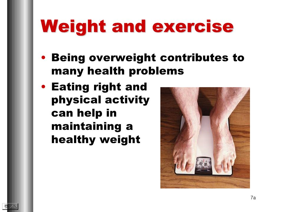 Weight and exercise Being overweight contributes to many health problems.