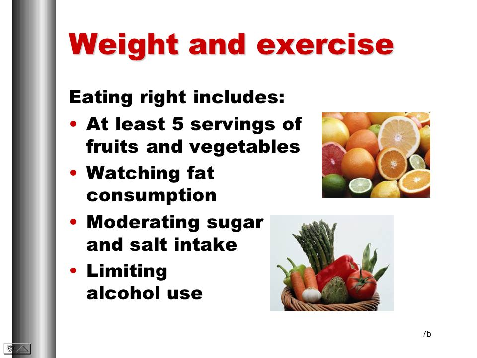 Weight and exercise Eating right includes: