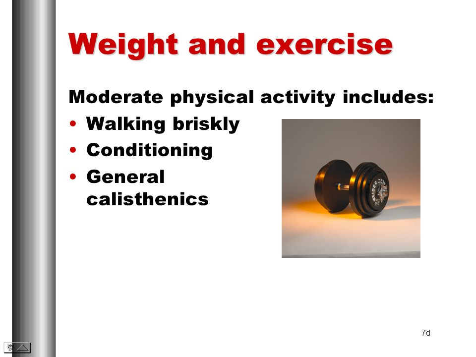 Weight and exercise Moderate physical activity includes: