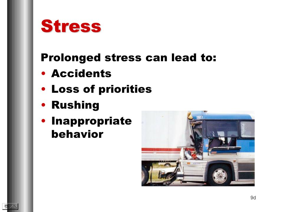 Stress Prolonged stress can lead to: Accidents Loss of priorities