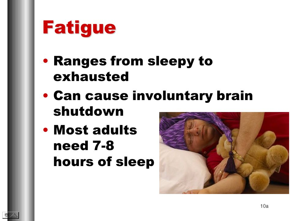 Fatigue Ranges from sleepy to exhausted