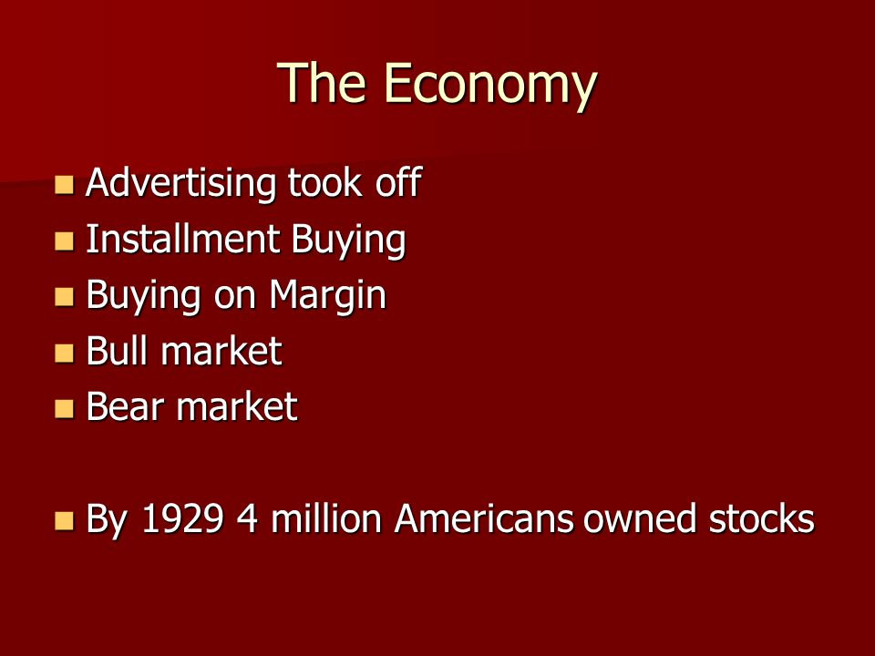 The Economy Advertising took off Installment Buying Buying on Margin