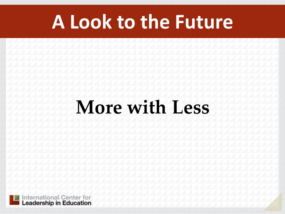 A Look to the Future More with Less