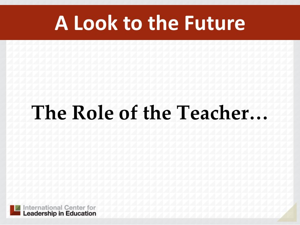 The Role of the Teacher…