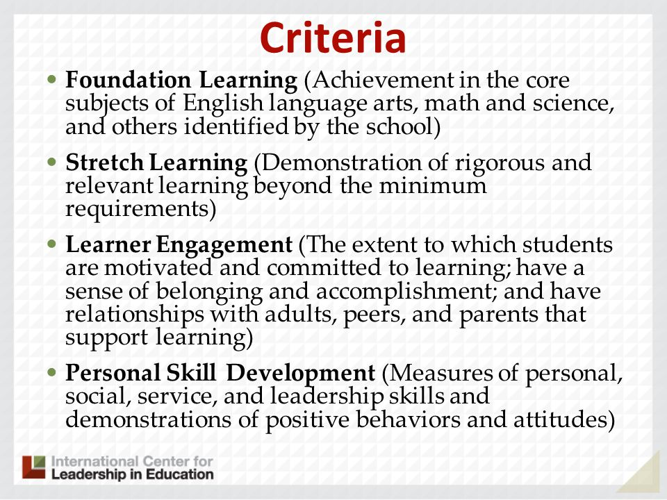Criteria Foundation Learning (Achievement in the core subjects of English language arts, math and science, and others identified by the school)