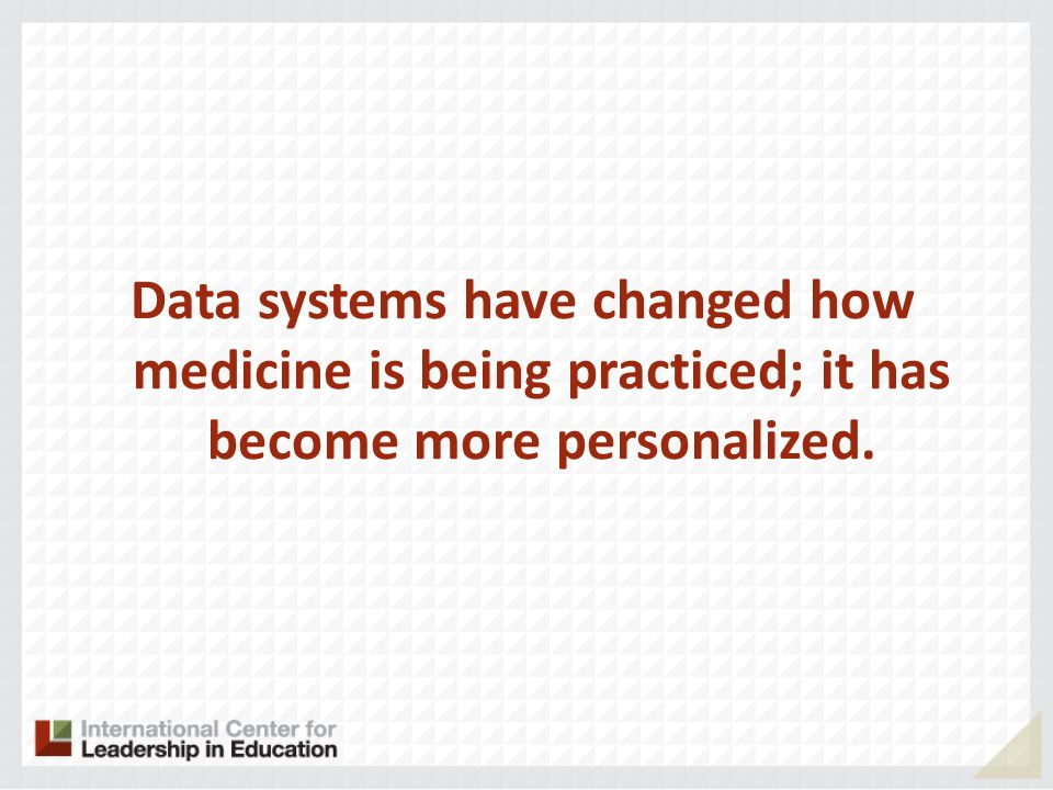 Data systems have changed how medicine is being practiced; it has become more personalized.