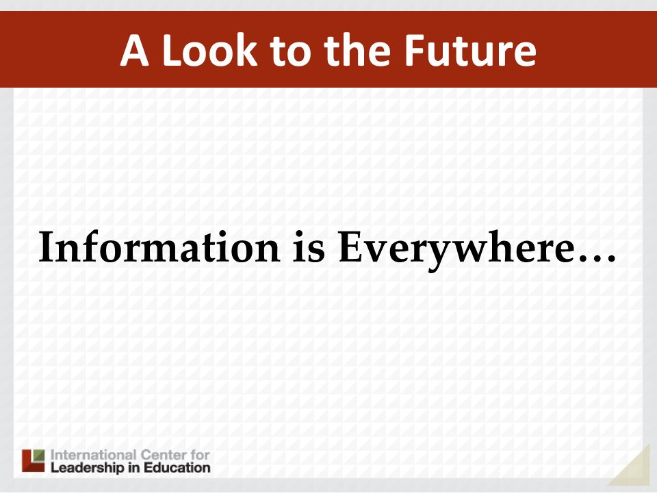 Information is Everywhere…