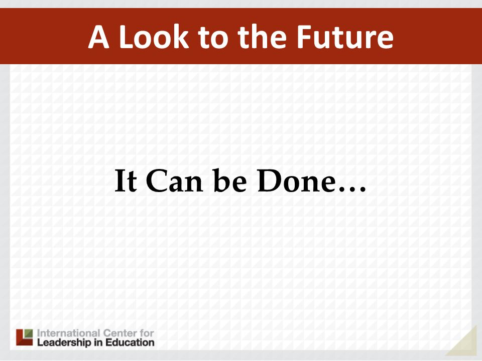 A Look to the Future It Can be Done…
