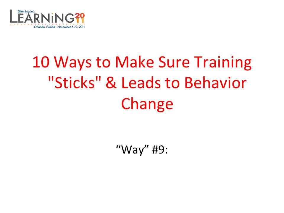 10 Ways to Make Sure Training Sticks & Leads to Behavior Change