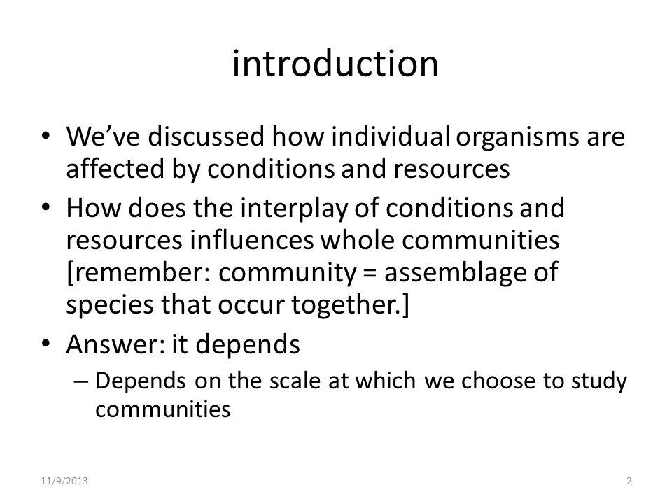 introduction We've discussed how individual organisms are affected by conditions and resources.