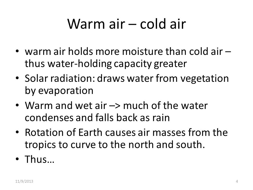 Warm air – cold air warm air holds more moisture than cold air – thus water-holding capacity greater.