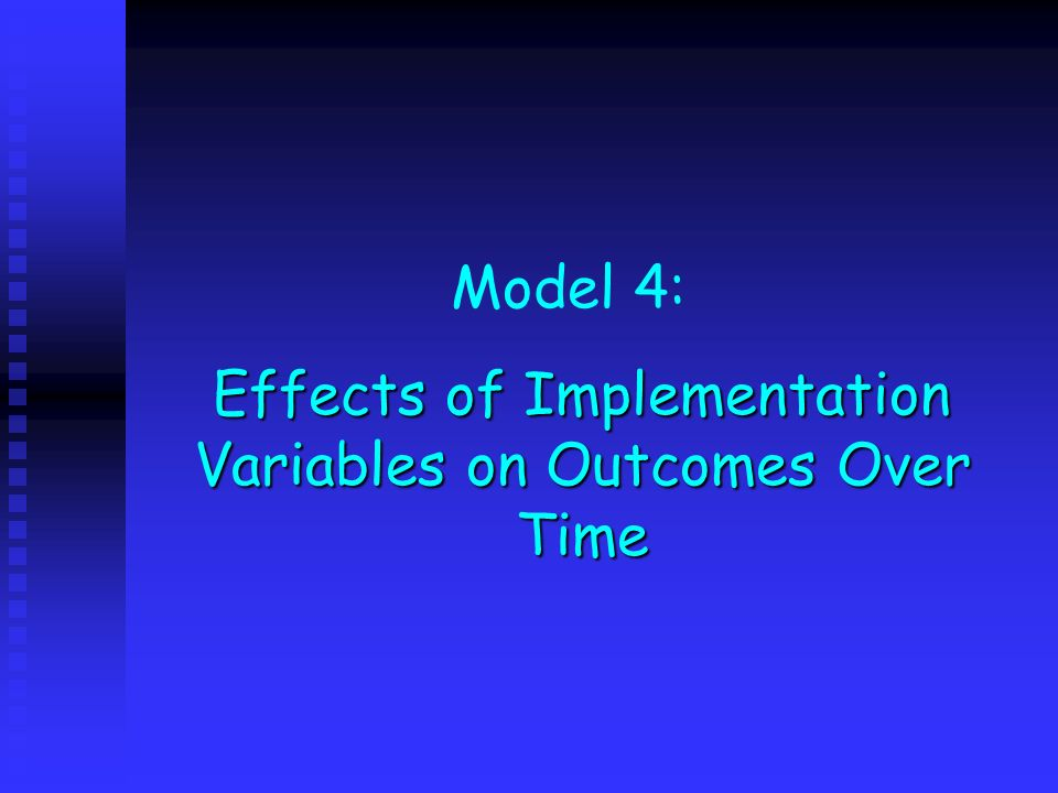 Effects of Implementation Variables on Outcomes Over Time