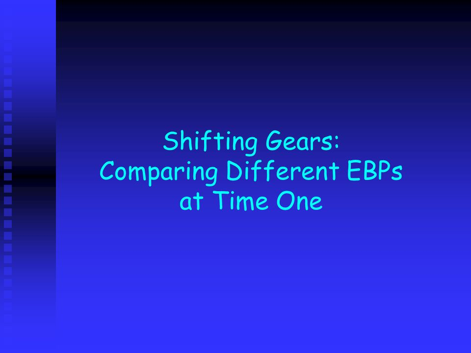 Shifting Gears: Comparing Different EBPs at Time One