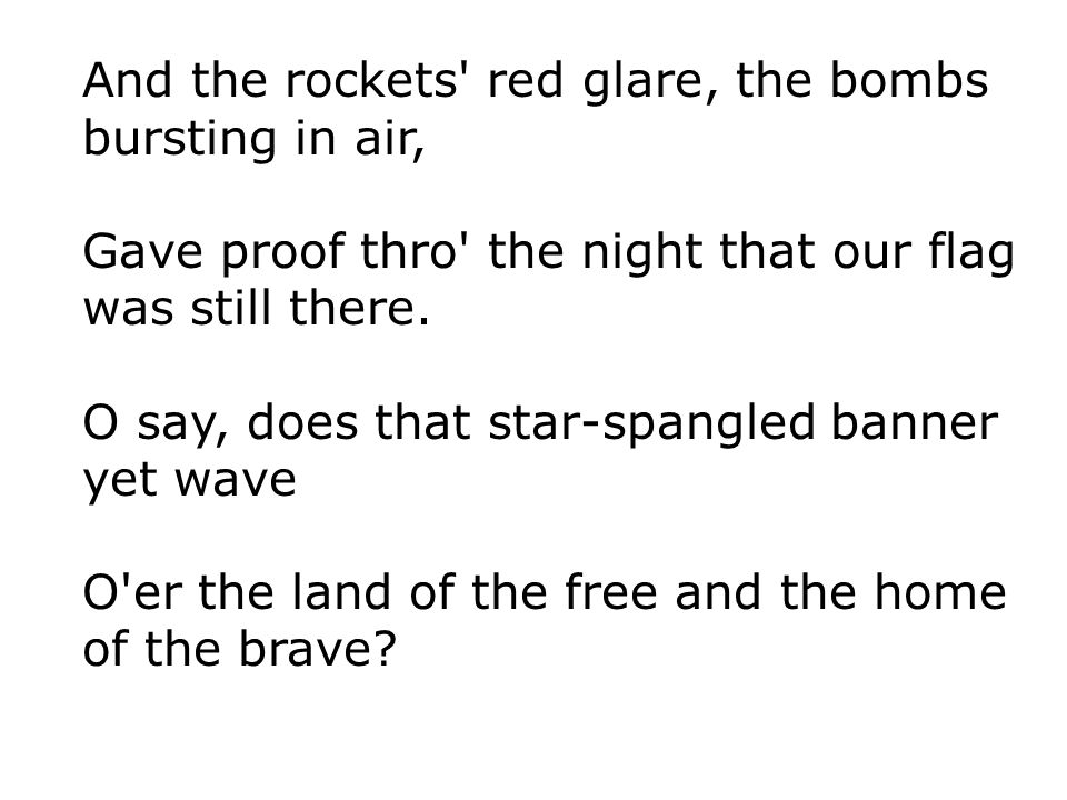 And the rockets red glare, the bombs bursting in air,