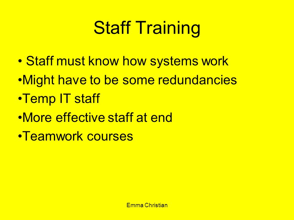 Staff Training Staff must know how systems work
