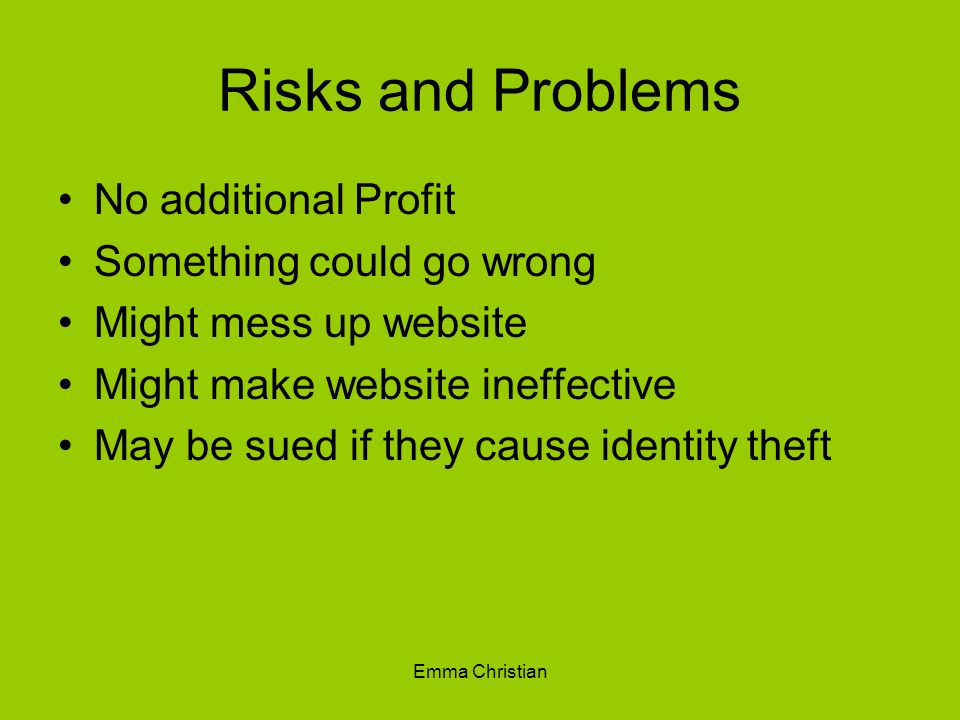 Risks and Problems No additional Profit Something could go wrong