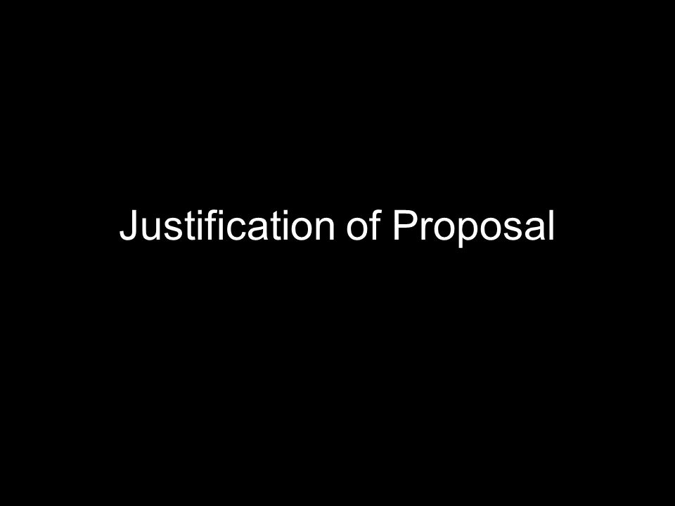 Justification of Proposal