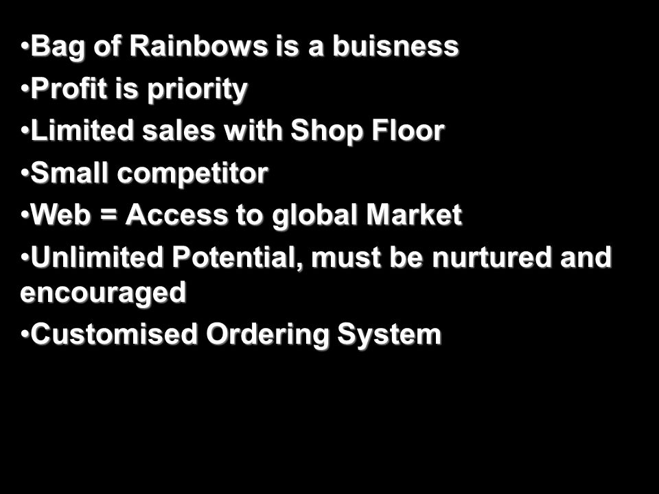 Bag of Rainbows is a buisness Profit is priority