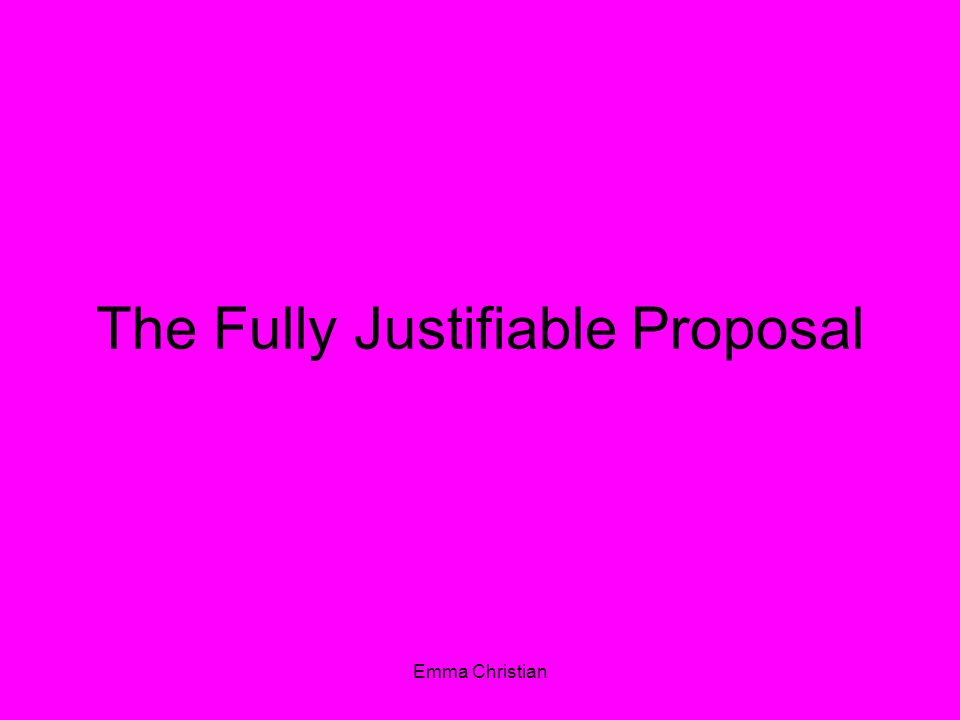 The Fully Justifiable Proposal