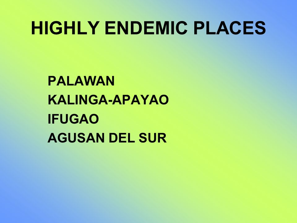 HIGHLY ENDEMIC PLACES PALAWAN KALINGA-APAYAO IFUGAO AGUSAN DEL SUR